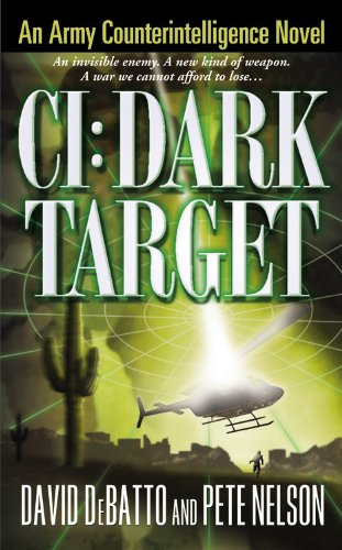 CI: Dark Target: An Army Counterintelligence Novel: David DeBatto, Pete