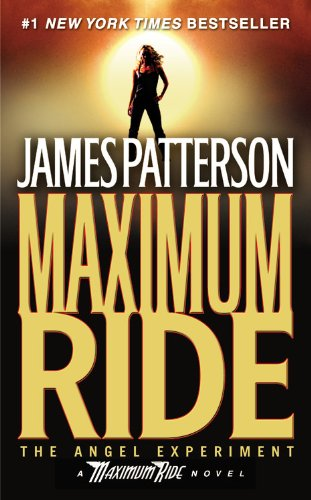 The Angel Experiment (Maximum Ride, Book 1): Patterson, James