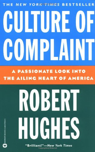 9780446670340: Culture of Complaint: A Passionate Look into the Ailing Heart of America