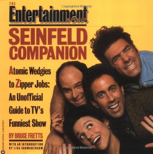 9780446670364: The Entertainment Weekly Seinfeld Companion: Atomic Wedgies to Zipper Jobs