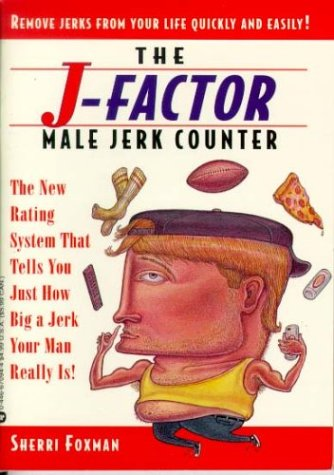 9780446670944: J-Factor Male Jerk Counter: The New Rating System That Tells You Just How Big a Jerk Your Man Really Is!