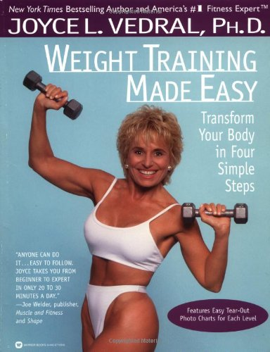 Weight Training Made Easy: Transform Your Body in Four Simple Steps: Vedral, Joyce L.