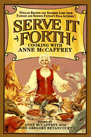 Serve It Forth: Cooking with Anne McCaffrey.: MCCAFFREY, Anne with