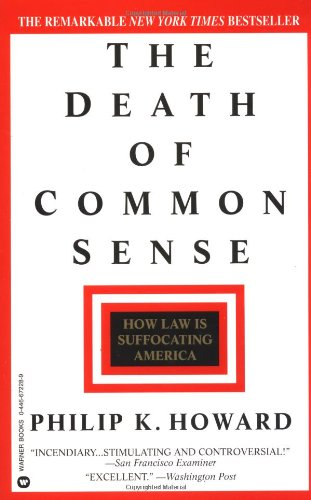 The Death of Common Sense: How Law is Suffocating America (0446672289) by Philip K. Howard