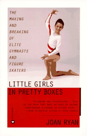 9780446672504: Little Girls in Pretty Boxes: The Making and Breaking of Elite Gymnasts and Figure Skaters