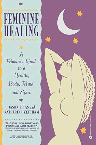 Feminine Healing: A Woman's Guide to a: Elias, Jason; Ketcham,