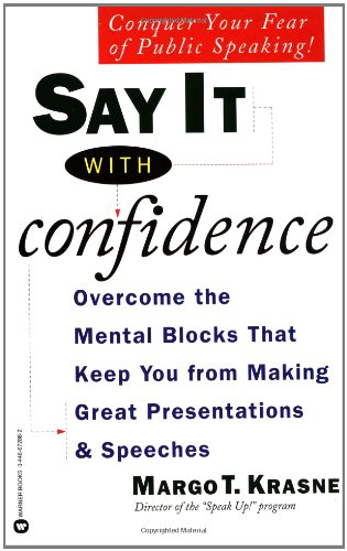 9780446672887: Say It With Confidence: Overcoming the Mental Blocks That Keep You from Making Great Presentations & Speeches