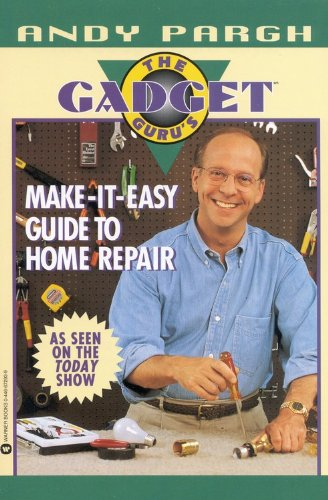 9780446672931: The Gadget Guru's Make-It-Easy Guide to Home Repair