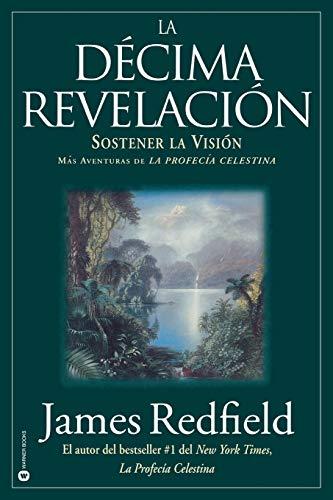 9780446673013: La Décima Revelacion: Sostener La Vision Mas Adventuras de La Profecia Celestina (Spanish Edition)