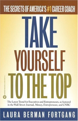 Take Yourself to the Top: The Secrets of Americas #1 Career Coach: Berman Fortgang, Laura