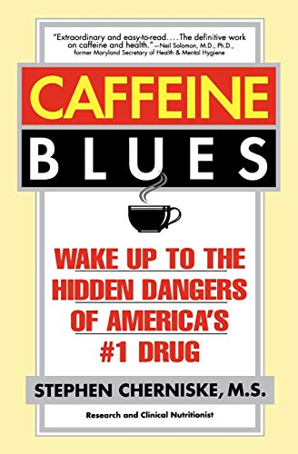 9780446673914: Caffeine Blues: Wake Up to the Hidden Dangers of America's #1 Drug