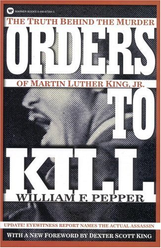 Orders to Kill: The Truth Behind the Murder of Martin Luther King, Jr. (Warner Books): Pepper, ...