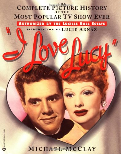 9780446674201: I Love Lucy: The Complete Picture History of the Most Popular TV Show Ever