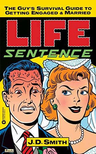 9780446674300: Life Sentence: The Guy's Survival Guide to Getting Engaged and Married