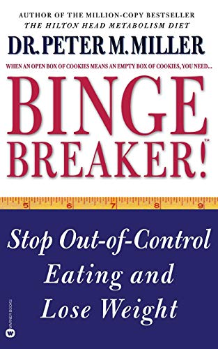 Binge Breaker!(TM): Stop Out-of-Control Eating and Lose Weight: Miller, Peter M.