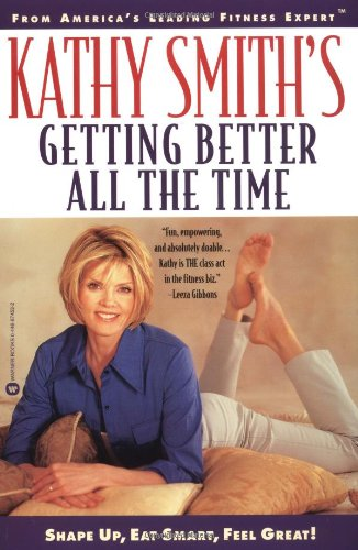 9780446674539: Kathy Smith's Getting Better All the Time: Shape Up, Eat Smart, Feel Great!