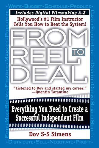 9780446674621: From Reel to Deal: Everything You Need to to Create an Independent Film