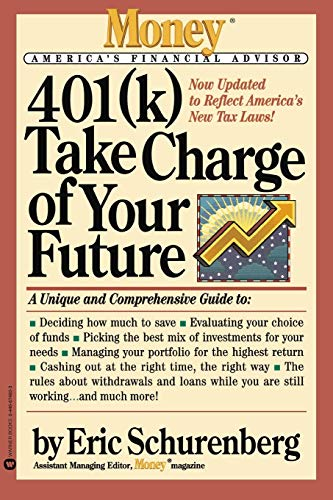401(k) Take Charge of Your Future: A Unique and Comprehensive Guide to Getting the Most Out of Your...