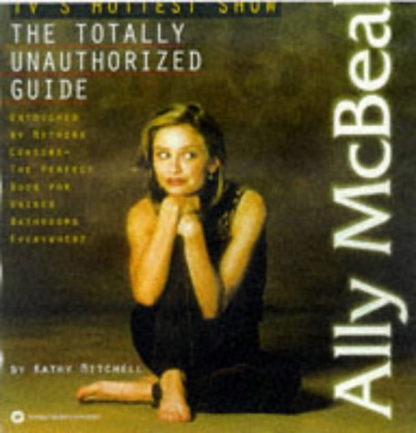 Ally McBeal: The Totally Unauthorized Guide: Mitchell, Kathy