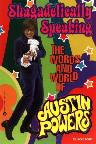 9780446675796: Shagadelically Speaking: The Words and World of Austin Powers