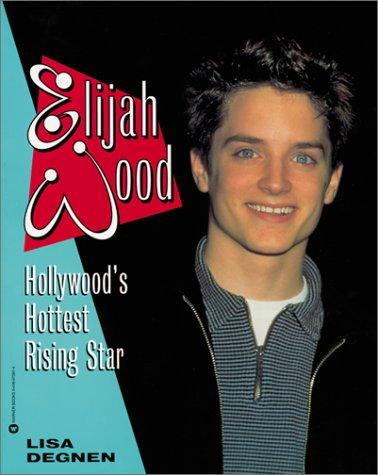 Elijah Wood: Hollywood's Hottest Rising Star: Degnen, Lisa