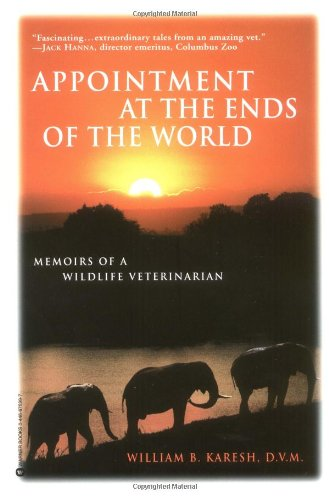 9780446675994: Appointments at the Ends of the World: Memoirs of a Wildlife Veterinarian