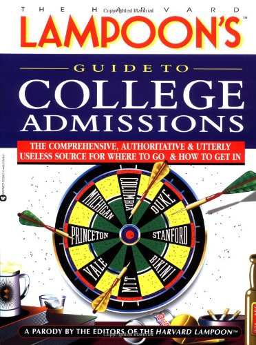 9780446676168: The Harvard Lampoon's Guide to College Admissions: The Comprehensive, Authoritative, and Utterly Useless Source for Where to Go and How to Get in