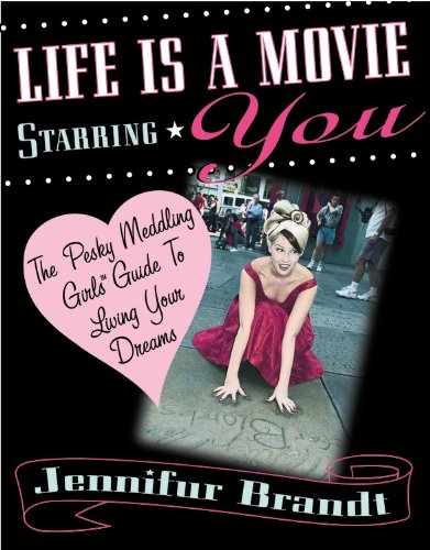 Life is a Movie Starring You: The Pesky Meddling Girls Guide to Living Your Dream: Brandt, Jennifur