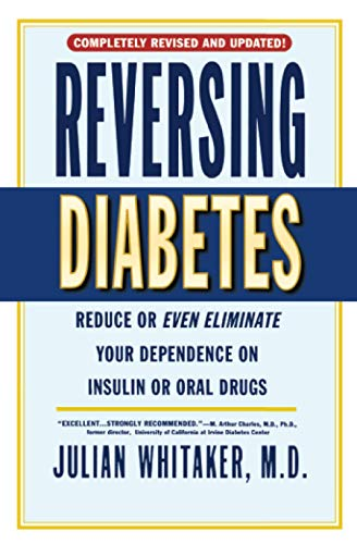 Reversing Diabetes: Reduce or Even Eliminate Your: Julian Whitaker
