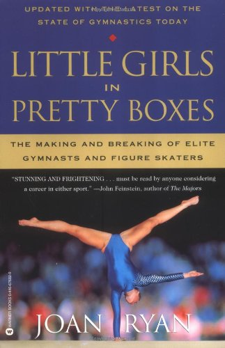 9780446676823: Little Girls in Pretty Boxes: The Making and Breaking of Elite Gymnasts and Figure Skaters