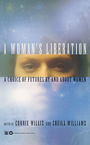 A Woman's Liberation: A Choice of Futures by and About Women: Willis, Connie; Williams, Sheila