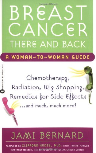 Breast Cancer, There and Back: A Woman-to-Woman Guide: Bernard, Jami