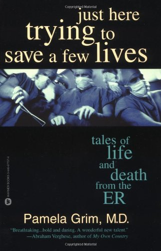 9780446677578: Just Here Trying to Save a Few Lives: Tales of Life and Death from the ER