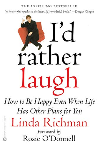 9780446678070: I'd Rather Laugh: How to be Happy Even When Life Has Other Plans forYou