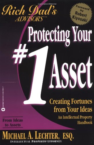 9780446678315: Protecting Your #1 Asset: Creating Fortunes from Your Ideas (Rich Dad's Advisors)