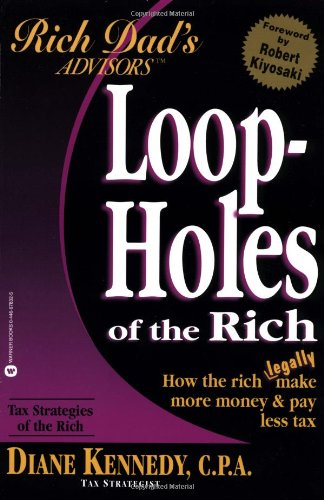 9780446678322: Loopholes of the Rich: How the Rich Legally Make More Money and Pay Less Tax (Rich Dad's Advisors)