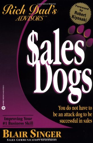9780446678339: Rich Dad Advisor's Series®: SalesDogs: You Do Not Have to Be an Attack Dog to Be Successful in Sales (Rich Dad's Advisors)