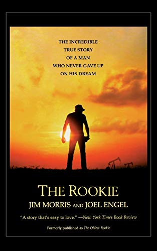 The Rookie: The Incredible True Story of a Man Who Never Gave Up on His Dream (0446678376) by Morris, Jim; Engel, Joel