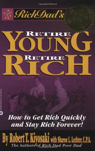 9780446678438: Rich Dad's Retire Young Retire Rich: How to Get Rich Quickly and Stay Rich Forever!