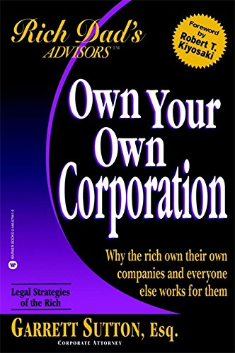 Rich Dad's Advisors : Own Your Own Corporation - Why the Rich Own Their Own Companies and ...