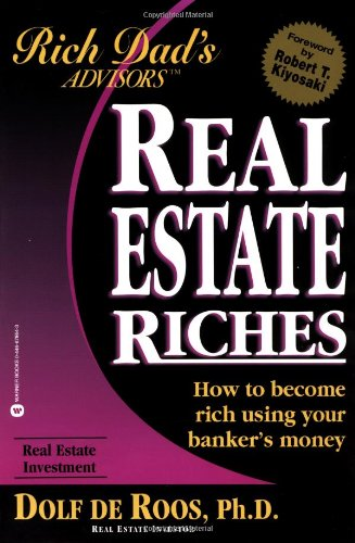 9780446678643: Real Estate Riches: How to Become Rich Using Your Banker's Money (Rich Dad's Advisors)
