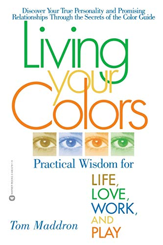 9780446679114: Living Your Colors: Practical Wisdom for Life, Love, Work, and Play