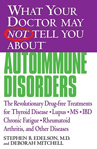 9780446679244: What Your Doctor May Not Tell You About(TM): Autoimmune Disorders: The Revolutionary Drug-free Treatments for Thyroid Disease, Lupus, MS, IBD, Chronic ... Doctor May Not Tell You About...(Paperback))