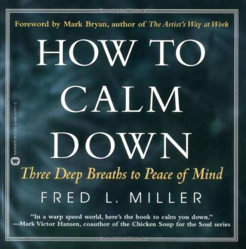 9780446679718: How to Calm Down: Three Deep Breaths to Peace of Mind