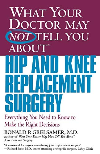 9780446679770: What Your Doctor May Not Tell You AboutTM Hip and Knee Replacement Surgery: Everything You Need to Know to Make the Right Decisions