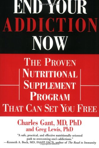 End Your Addiction Now: The Proven Nutritional Supplement Program That Can Set You Free: Gant, ...