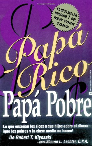 9780446679954: Papa Rico, Papa Pobre: Lo Que Ensenan los Ricos A Sus Hijos Sobre el Dinero--Que los Pobres y la Clase Media No Hacen! (Rich Dad)