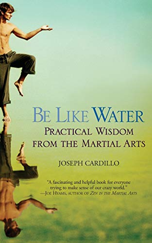 9780446690317: Be Like Water: Practical Wisdom from the Martial Arts