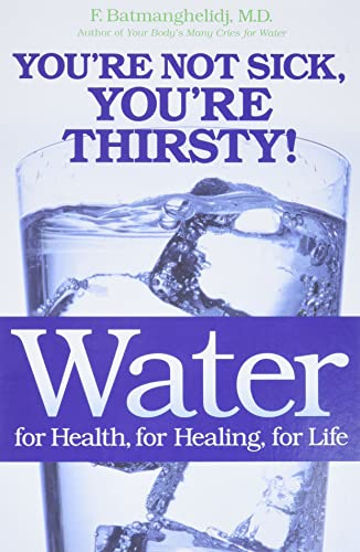 9780446690744: Water: For Health, for Healing, for Life: You're Not Sick, You're Thirsty!