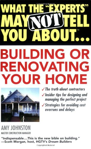9780446690836: What the Experts May Not Tell You About Building or Renovating Your Home